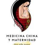 Medicina China y Maternidad. Una vida nueva (Libros Singulares)